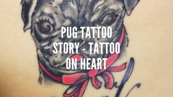 Pug Tattoo Story – Tattoo on Heart
