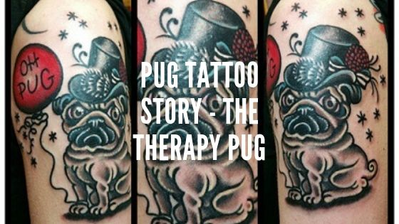 Pug Tattoo Story – The Therapy Pug