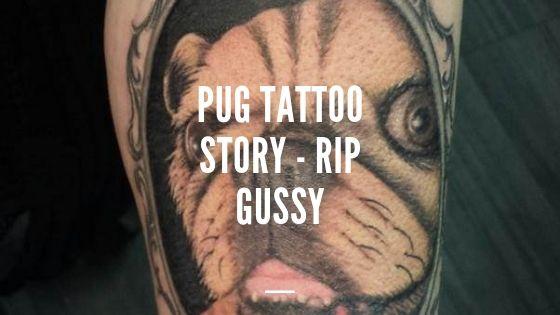 Pug Tattoo Story – RIP Gussy