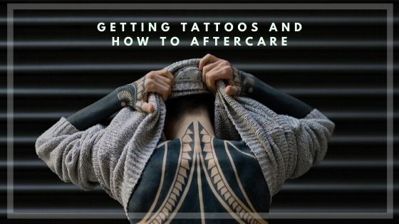 Getting Tattoos and How to Aftercare