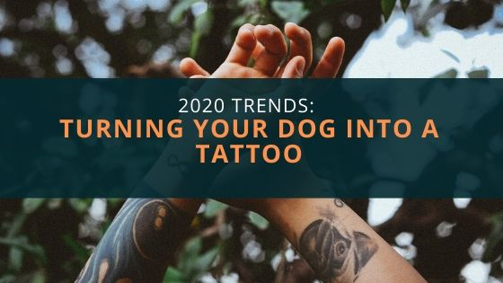 2020 Trends: Turning Your Dog into a Tattoo